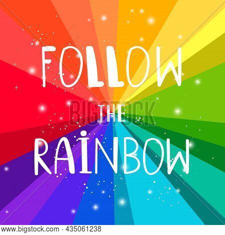 Rainbow Follow. Dreams Follows Slogan On Rainows Background For Postcards Designs, Cute Modern Kids
