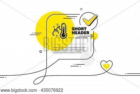 High Thermometer Icon. Continuous Line Check Mark Chat Bubble. Temperature Diagnostic Sign. Fever Me