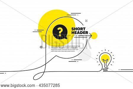 Question Mark Icon. Continuous Line Idea Chat Bubble Banner. Help Speech Bubble Sign. Faq Symbol. Qu