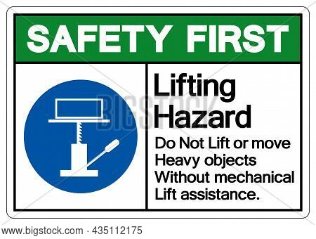 Safety First Lifting Hazard Do Not Lift Or Move Heavy Objects Without Mechanical Lift Assistance Sym