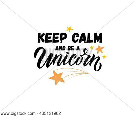Hand Sketched Keep Calm And Be A Unicorn Vector Illustration With Lettering Typography Quotes. Motiv
