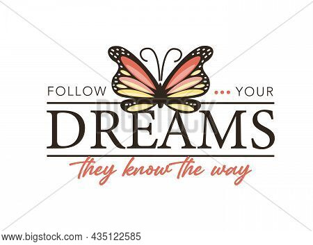 Follow Your Dreams Text And Pink Butterfly Vector Illustration Design For Fashion Graphics, T Shirt