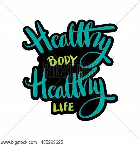 Healthy Body Healthy Life Hand Lettering. Motivational Quote.