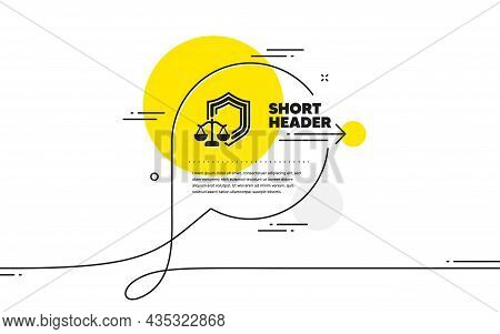 Justice Scales Icon. Continuous Line Chat Bubble Banner. Judgement Scale Sign. Law Protection Symbol