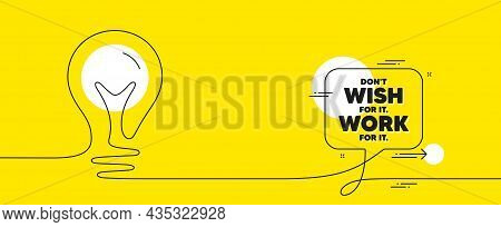 Dont Wish For It, Work For It Motivation Quote. Continuous Line Idea Chat Bubble Banner. Motivationa