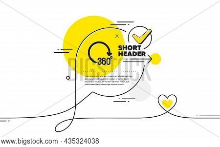 360 Degrees Icon. Continuous Line Check Mark Chat Bubble. Vr Simulation Sign. Panoramic View Symbol.