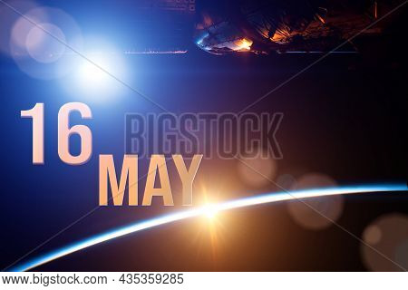 May 16th. Day 16 Of Month, Calendar Date. The Spaceship Near Earth Globe Planet With Sunrise And Cal
