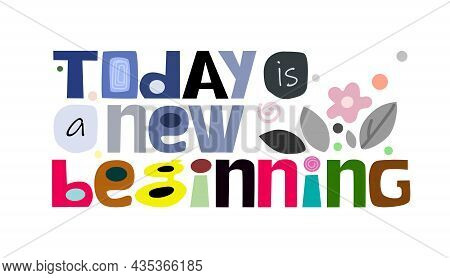 Life Quotes Affirmation Today Is A New Beginning. Colourful Artistic Typeface For Banners Blogs Adve