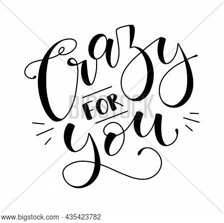 Crazy For You - Black Lettering Isolated On White Background. Vector Illustration With Fun Handwritt