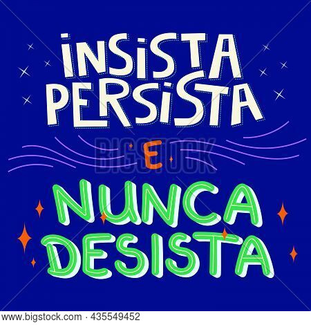 Motivational Colorful Illustration In Brazilian Portuguese. Translation - Insist, Persist And Never