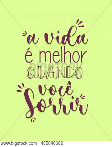 Portuguese Lettering. Translation From Portuguese - The Life Is Better When You Smile