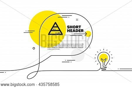 Pyramid Chart Icon. Continuous Line Idea Chat Bubble Banner. Analytics Graph Sign. Market Analytics