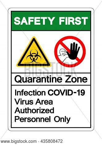 Safety First Quarantine Zone Infection Covid-19 Virus Area Authorized Personnel Only Symbol Sign, Ve