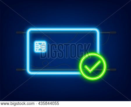 Credit Cards With Approved. Finance Security Transfer Check. Transaction Symbol. Neon Icon. Vector I