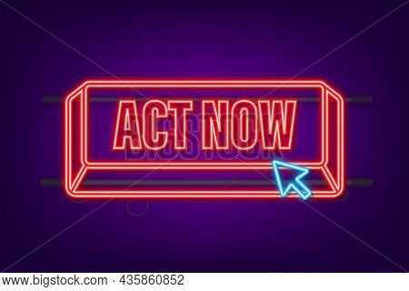 Red Round Act Now Neon Button On White Background. Vector Stock Illustration