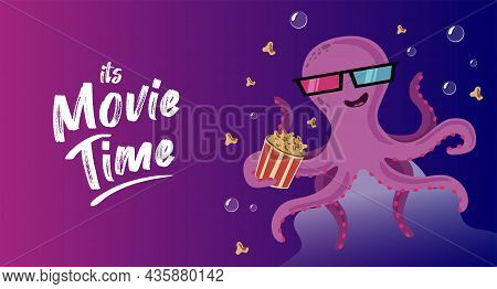 This Is Movie Time - Vector Template. Cute Octopus In Stereo Glasses With Popcorn. Illustration On T