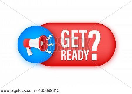 Megaphone With Get Ready Sign. Megaphone Banner. Web Design. Vector Stock Illustration