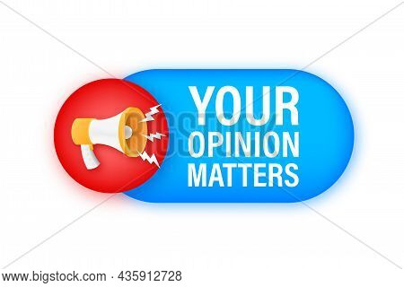 Megaphone Banner, Business Concept With Text Your Opinion Matters. Vector Illustration