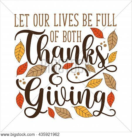 Let Our Lives Be Full Of Both Thanks And Giving - Thanksgiving Quote Calligraphy With Autumnal Leave