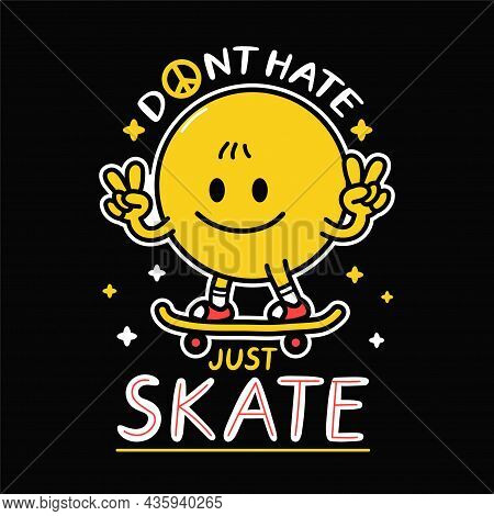 Smile Face Show Peace Gesture And Rides Skateboard.dont Hate Just Skate Slogan.vector Hand Drawn Doo