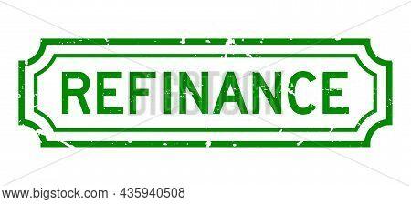 Grunge Green Refinance Word Rubber Seal Stamp On White Background