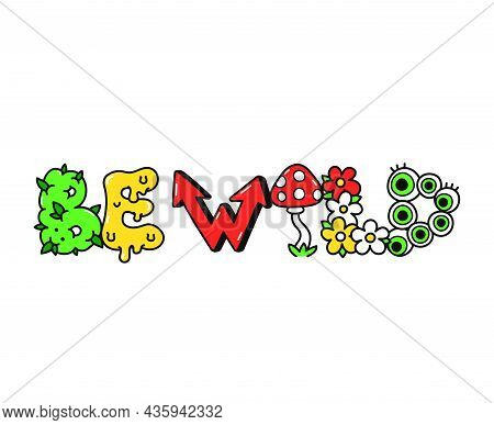 Be Wild Slogan, Trippy Psychedelic Style Letters.vector Hand Drawn Doodle Cartoon Character Illustra