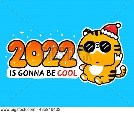 Cute Funny 2022 New Year Symbol Tiger Cool Character.2022 Is Gonna Be Cool Slogan. Vector Cartoon Do