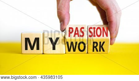 My Work Or Passion Symbol. Businessman Turns Wooden Cubes And Changes Words 'my Work' To 'my Passion