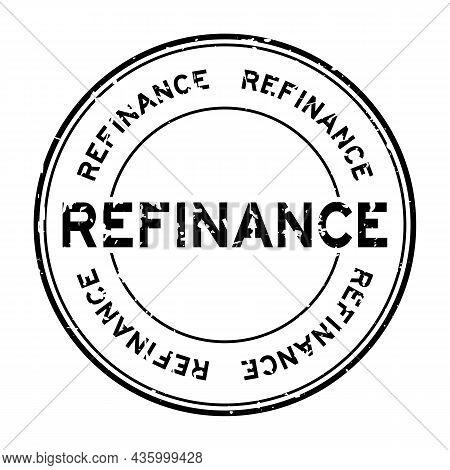 Grunge Black Refinance Word Round Rubber Seal Stamp On White Background