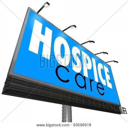 Hospice Care words on a blue outdoor billboard or sign to illustrate home nursing, health or medical service