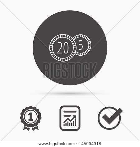 Coins icon. Cash money sign. Bank finance symbol. Twenty and five cents. Report document, winner award and tick. Round circle button with icon. Vector