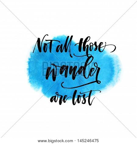 Not all those wander are lost card. Abstract blue watercolor background. Ink illustration. Modern brush calligraphy. Isolated on white background.