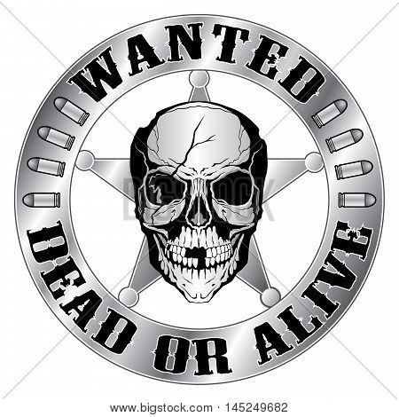 Wanted Dead or Alive is an illustration of a sherif style badge with star and ragged skull and wanted dead or alive text. , vector