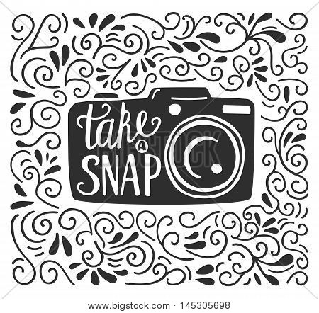 Vector illustration in black and white color with lettering Take a snap. Photo camera silhouette, hand written phrase and doodle swirl ornament on white background. Typography poster and card design.