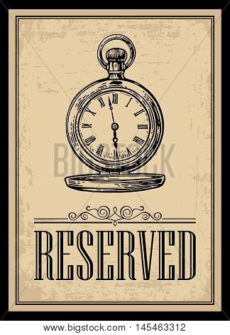 Retro poster - The Sign reservation in Vintage Style with antique pocket watch. Vector engraved illustration isolated on beige background. For bars restaurants cafes pubs