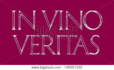 In Vino Veritas. Quote lettering. Roman Classic Alphabet with a Method of Geometrical Construction for Large Letters. Typography design element for posters greeting cards invitations.