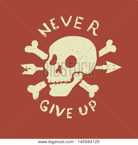 Hand drawn human skull with crossbones and arrow. Never give up. Design element for poster t-shirt print. Vector illustration.