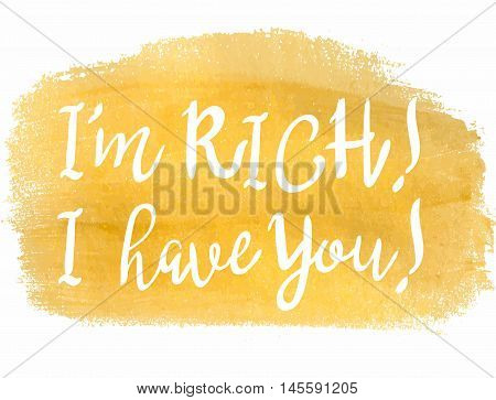 I'm Rich I Have You saying in hand-drawn calligraphy over a gold metallic brush stroke.