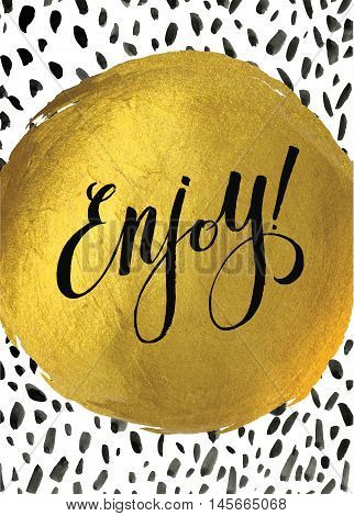 Enjoy gold calligraphic inspiration. Metallic foil shining calligraphy poster. Vector Gold Print Paint Stain Design