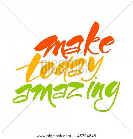 Make today amazing. Inspirational quote. Hand draw lettering. Vector calligraphy illustration.