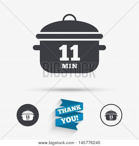 Boil 11 minutes. Cooking pan sign icon. Stew food symbol. Flat icons. Buttons with icons. Thank you ribbon. Vector