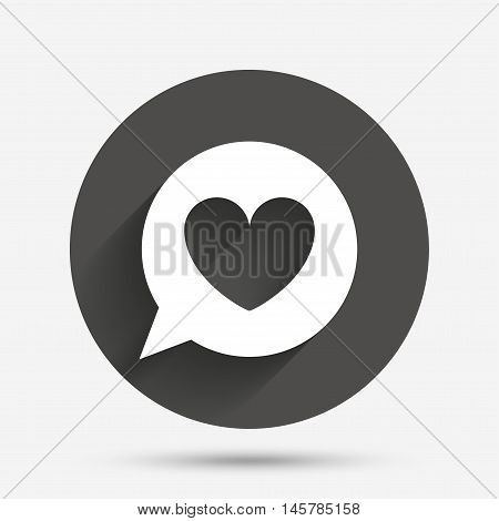 Chat sign icon. Speech bubble with heart symbol. Communication chat bubble. Circle flat button with shadow. Vector