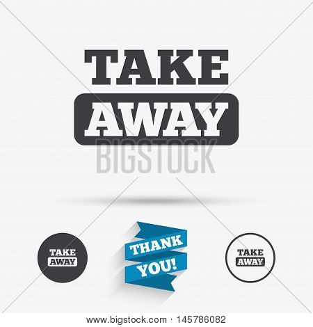 Take away sign icon. Takeaway food or coffee drink symbol. Flat icons. Buttons with icons. Thank you ribbon. Vector