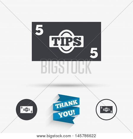 Tips sign icon. Cash money symbol. Paper money. Flat icons. Buttons with icons. Thank you ribbon. Vector