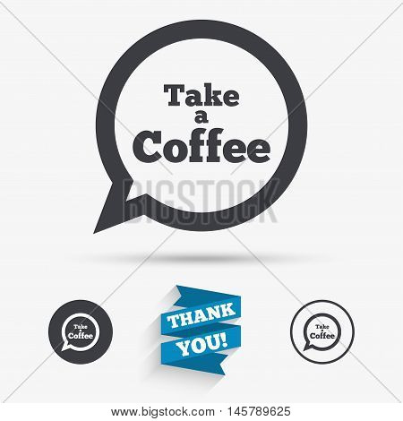 Take a Coffee sign icon. Coffee speech bubble. Flat icons. Buttons with icons. Thank you ribbon. Vector