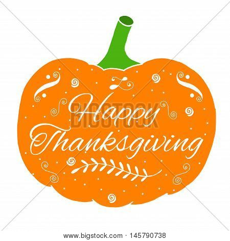 "Pumpkin. Hand draw vector illustration. Celebration quote ""Happy Thanksgiving"" on colorful background for decoration postcard badge logo icon banner flyer."