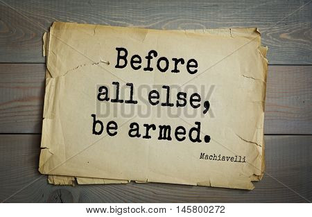 Aphorism by Machiavelli (1469-1527), Italian thinker, philosopher, writer, politician. Before all else, be armed.