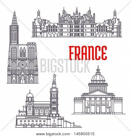 Historic architecture buildings of France. Vector thin line icons of Pantheon, Chateau de Chambord, Basilique Notre Dame de La Garde, Strasbourg Cathedral. French showplaces symbols for souvenirs, postcards
