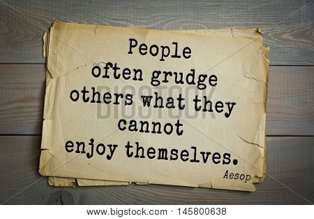 Aphorism by Aesop,  ancient Greek poet and fabulist. People often grudge others what they cannot enjoy themselves.