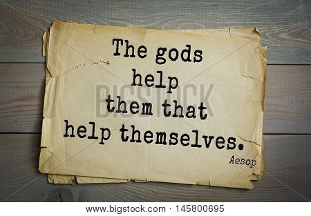 Aphorism by Aesop,  ancient Greek poet and fabulist. The gods help them that help themselves.